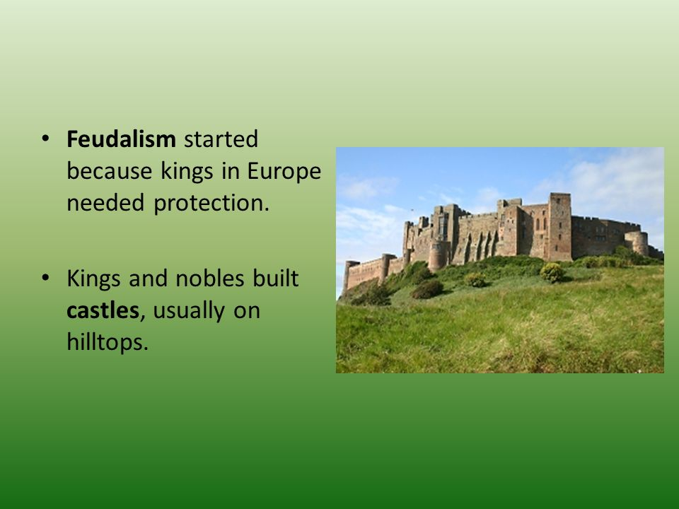 Feudalism started because kings in Europe needed protection.