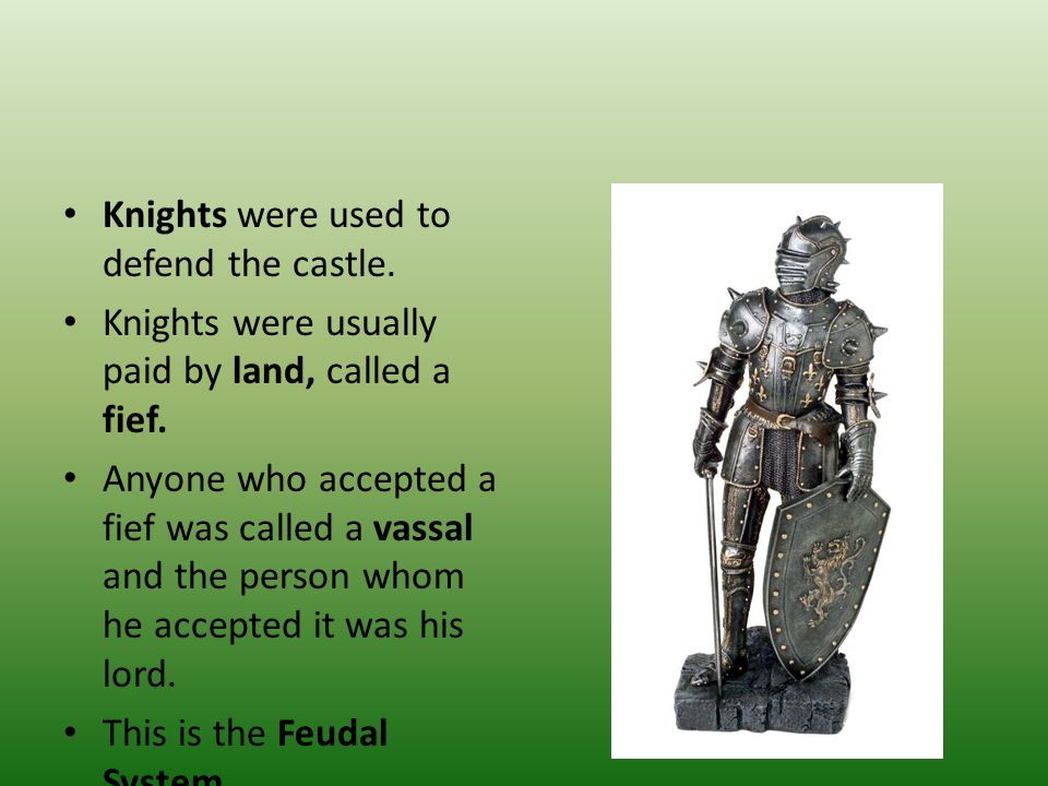 Knights were used to defend the castle.