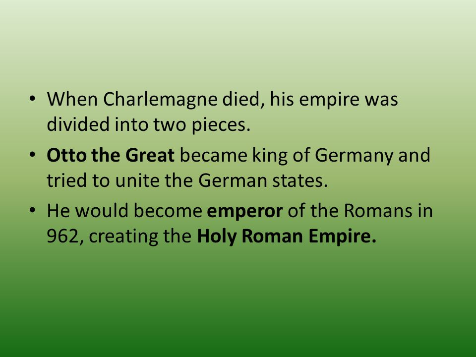 When Charlemagne died, his empire was divided into two pieces.