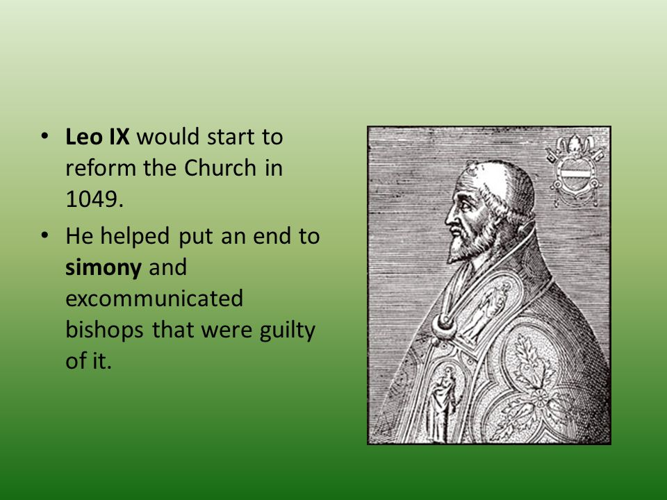 Leo IX would start to reform the Church in 1049.