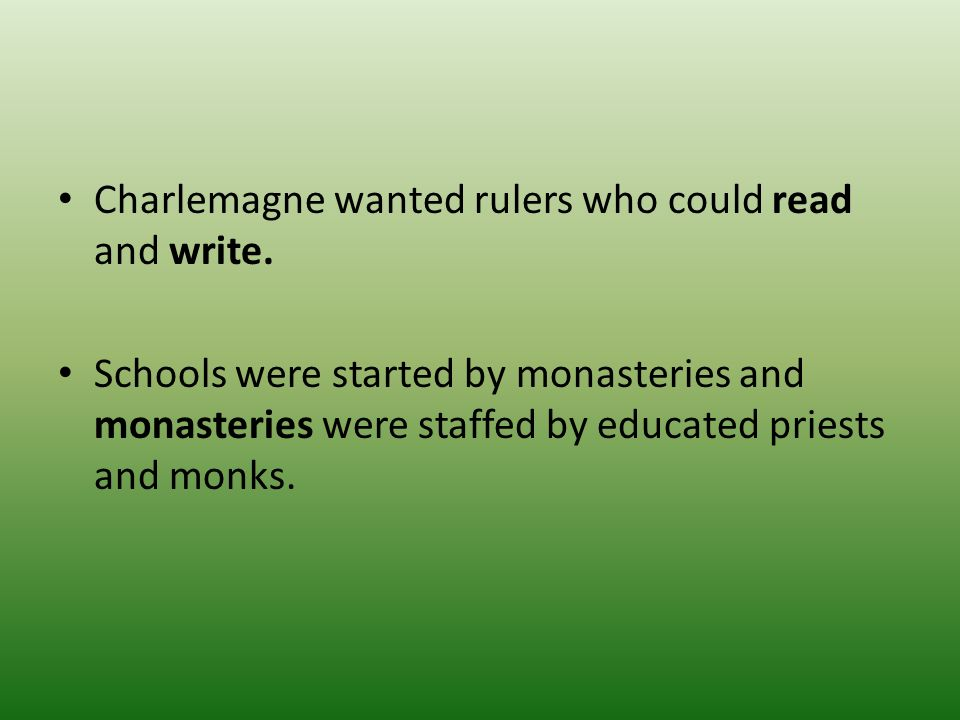 Charlemagne wanted rulers who could read and write.