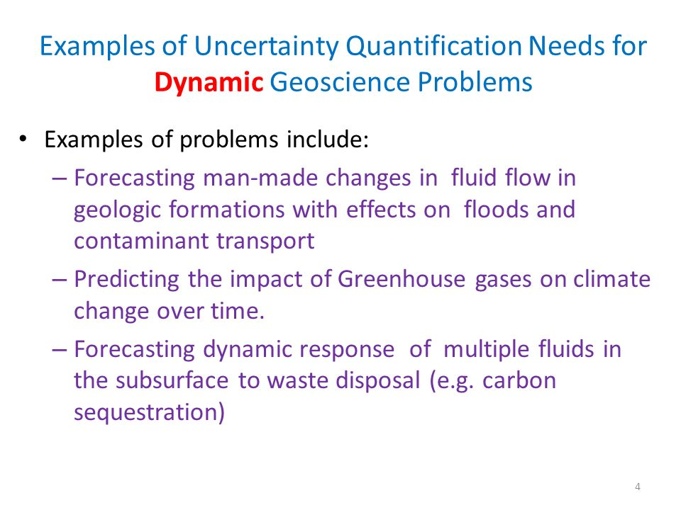 Examples of Uncertainty Quantification Needs for Dynamic Geoscience Problems