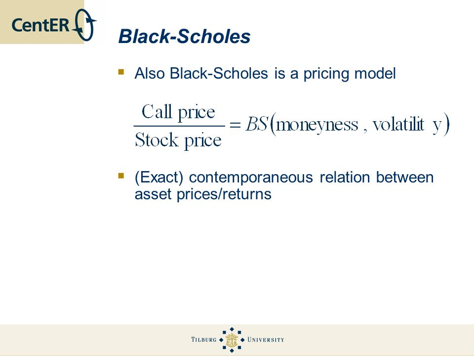 Black-Scholes Also Black-Scholes is a pricing model
