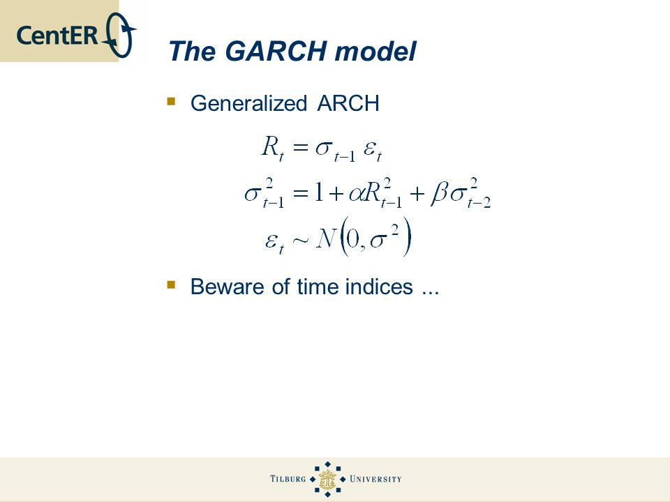 The GARCH model Generalized ARCH Beware of time indices ...