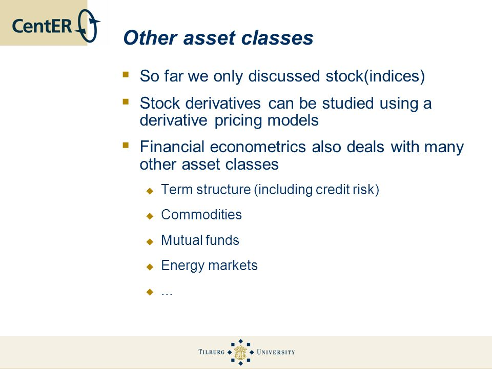 Other asset classes So far we only discussed stock(indices)