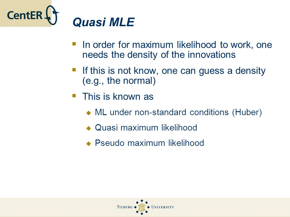 Quasi MLE In order for maximum likelihood to work, one needs the density of the innovations.