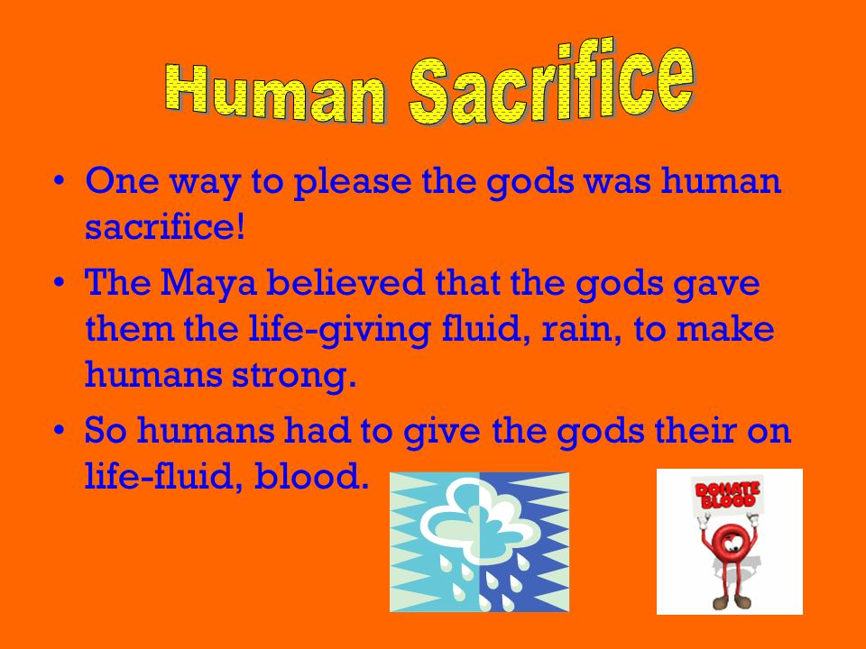 Human Sacrifice One way to please the gods was human sacrifice!