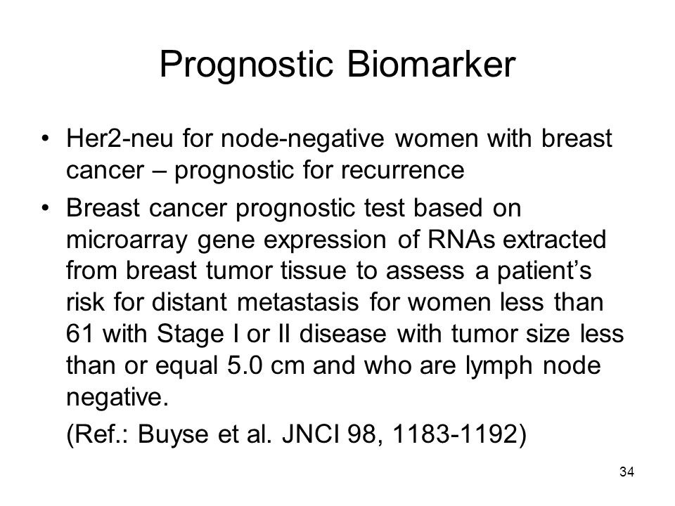 Prognostic Biomarker Her2-neu for node-negative women with breast cancer – prognostic for recurrence.