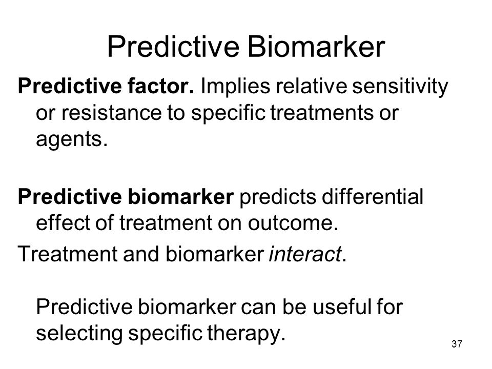 Predictive Biomarker Predictive factor. Implies relative sensitivity or resistance to specific treatments or agents.