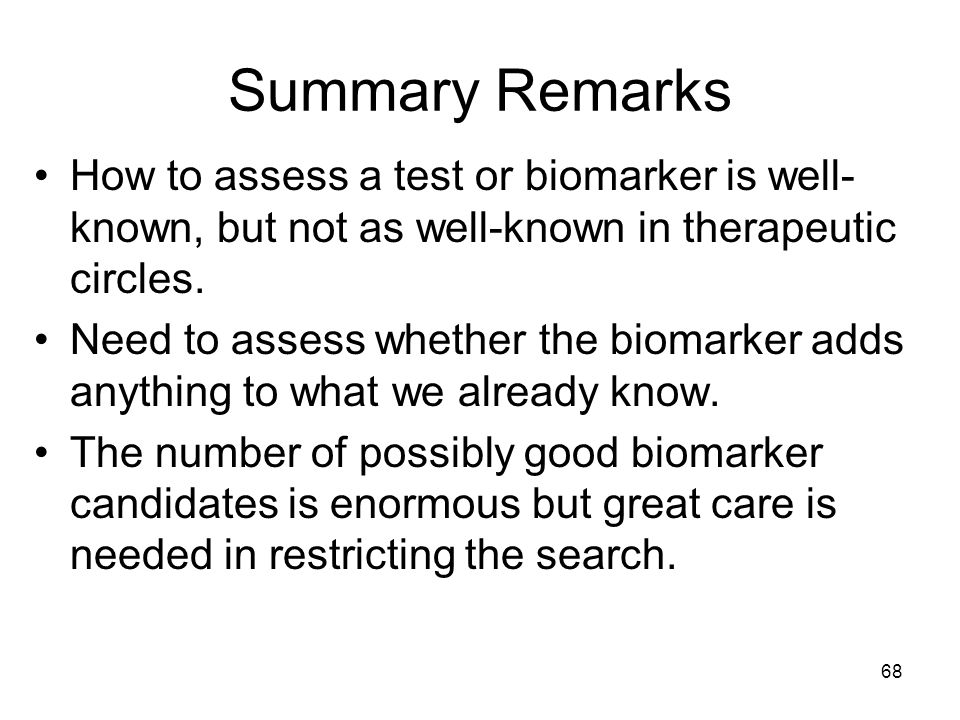 Summary Remarks How to assess a test or biomarker is well-known, but not as well-known in therapeutic circles.