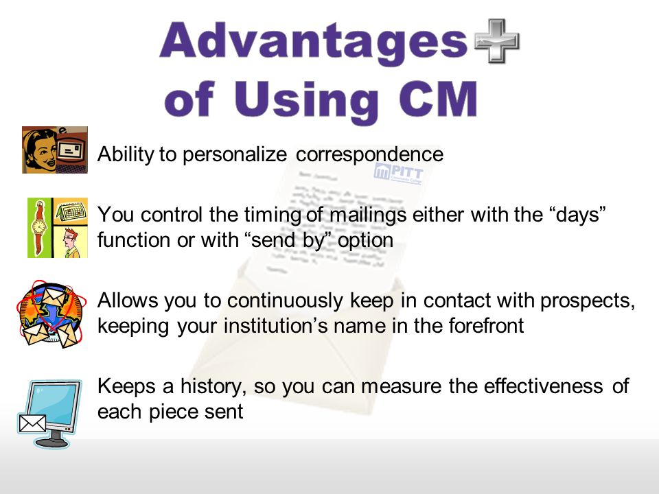 Advantages of Using CM Ability to personalize correspondence