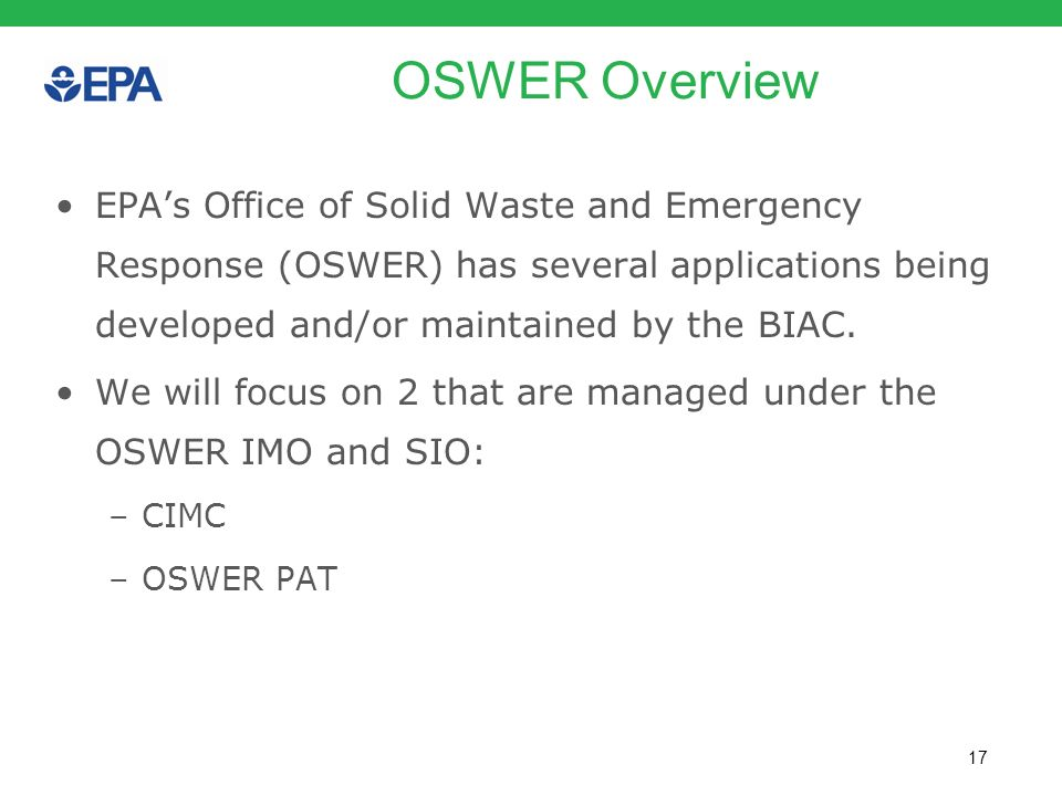 OSWER Overview EPA's Office of Solid Waste and Emergency Response (OSWER) has several applications being developed and/or maintained by the BIAC.