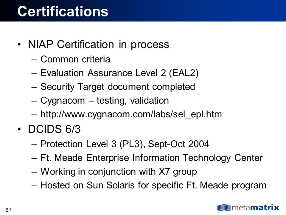 Certifications NIAP Certification in process DCIDS 6/3 Common criteria
