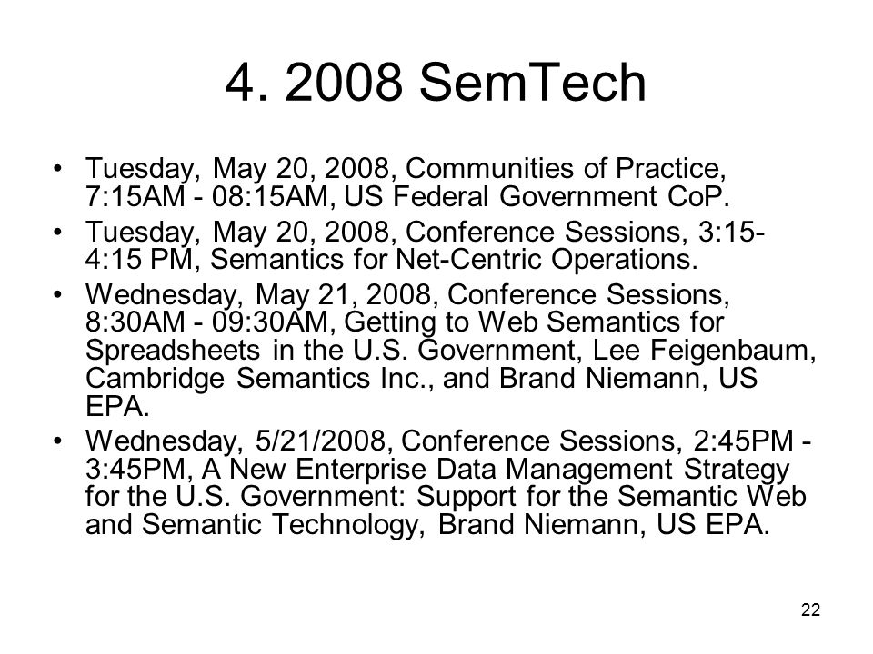 4. 2008 SemTech Tuesday, May 20, 2008, Communities of Practice, 7:15AM - 08:15AM, US Federal Government CoP.