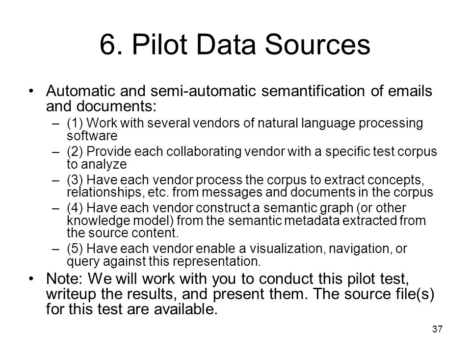 6. Pilot Data Sources Automatic and semi-automatic semantification of emails and documents: