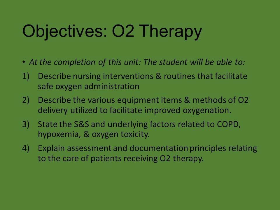Objectives: O2 Therapy At the completion of this unit: The student will be  able