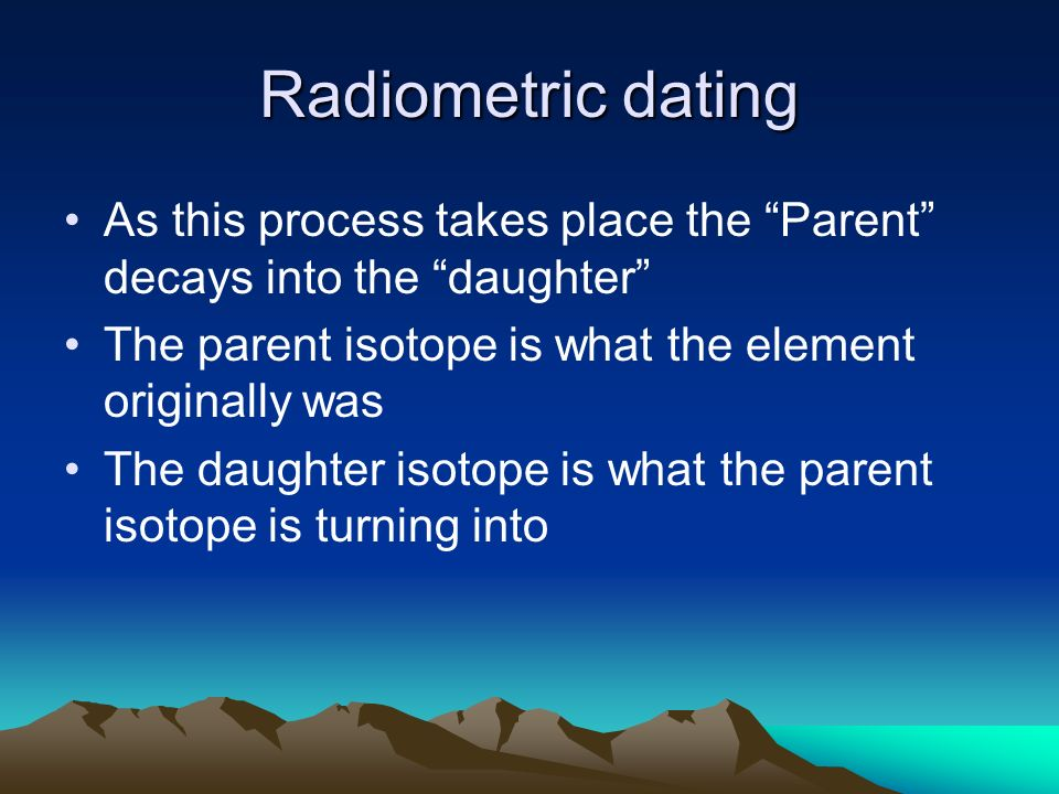 What are daughter isotopes of parent isotopes commonly used in radiometric dating