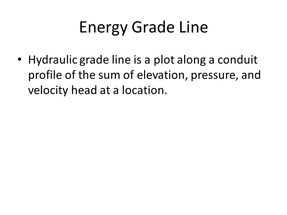 Energy Grade Line Hydraulic Grade Line Is A Plot Along A Conduit Profile Of The Sum Of Elevation C Pressure C And Velocity Head At A Location
