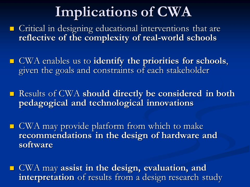 Implications of CWA Critical in designing educational interventions that are reflective of the complexity of real-world schools.