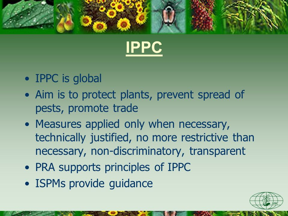 Day One 3/28/2017. IPPC. IPPC is global. Aim is to protect plants, prevent spread of pests, promote trade.