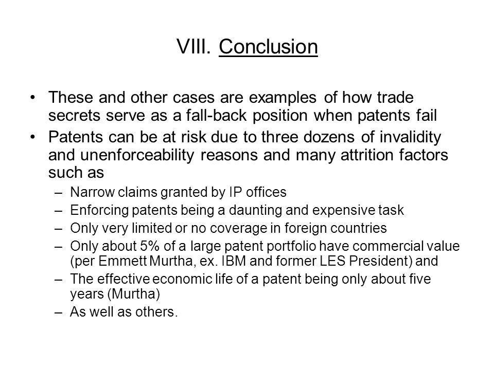 VIII. Conclusion These and other cases are examples of how trade secrets serve as a fall-back position when patents fail.