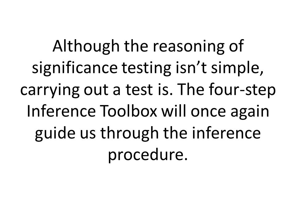 Although the reasoning of significance testing isn't simple, carrying out a test is.