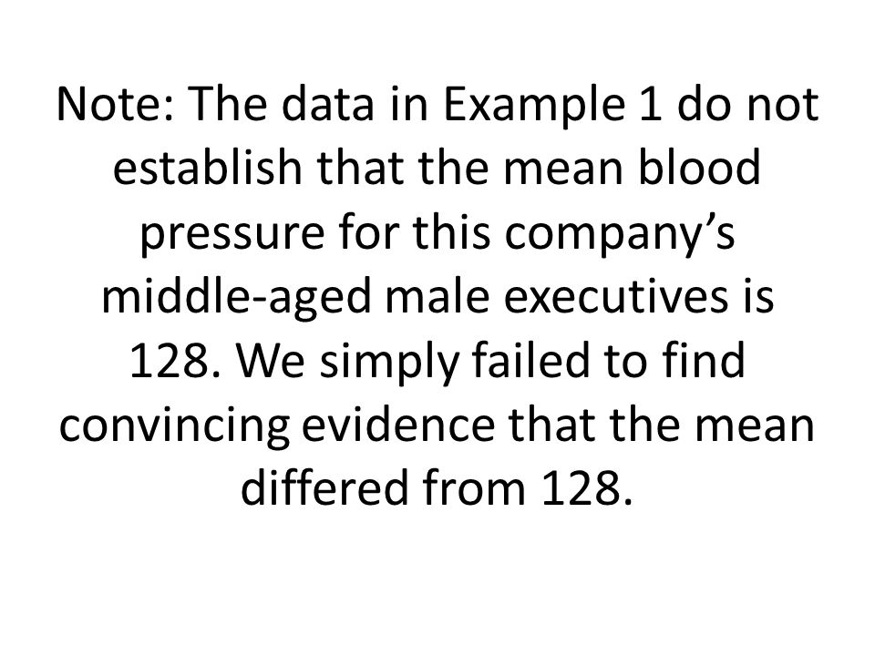 Note: The data in Example 1 do not establish that the mean blood pressure for this company's middle-aged male executives is 128.