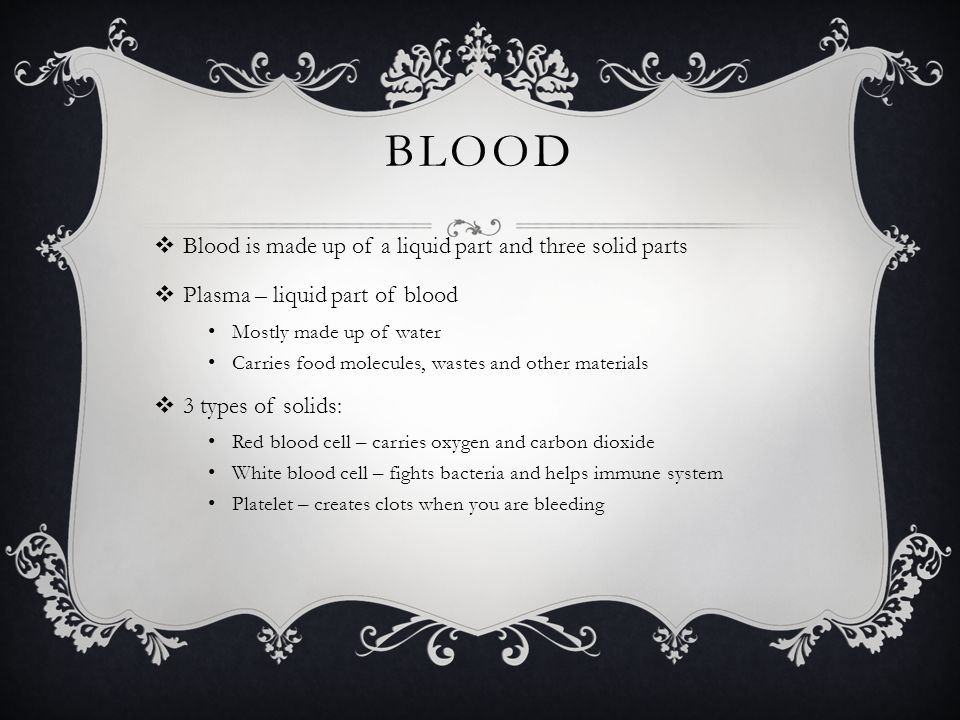 Blood Blood is made up of a liquid part and three solid parts