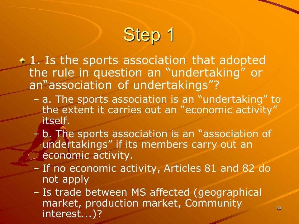 Step 1 1. Is the sports association that adopted the rule in question an undertaking or an association of undertakings