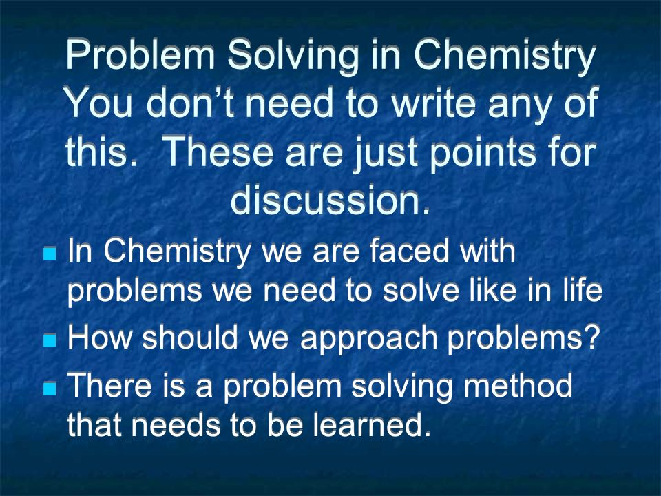 Problem Solving in Chemistry You don't need to write any of this