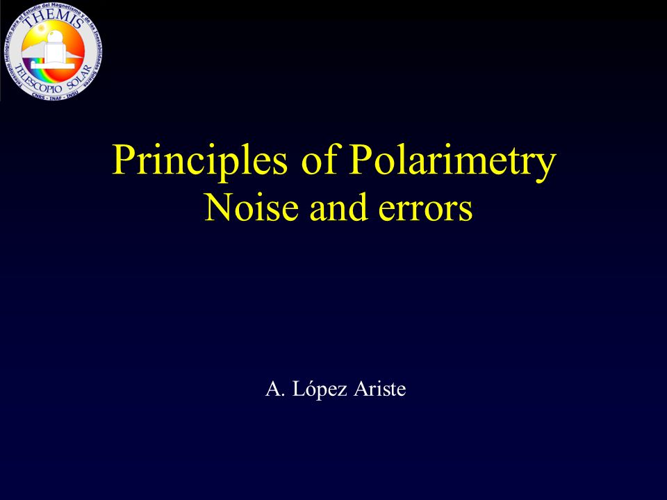 Principles of Polarimetry Noise and errors