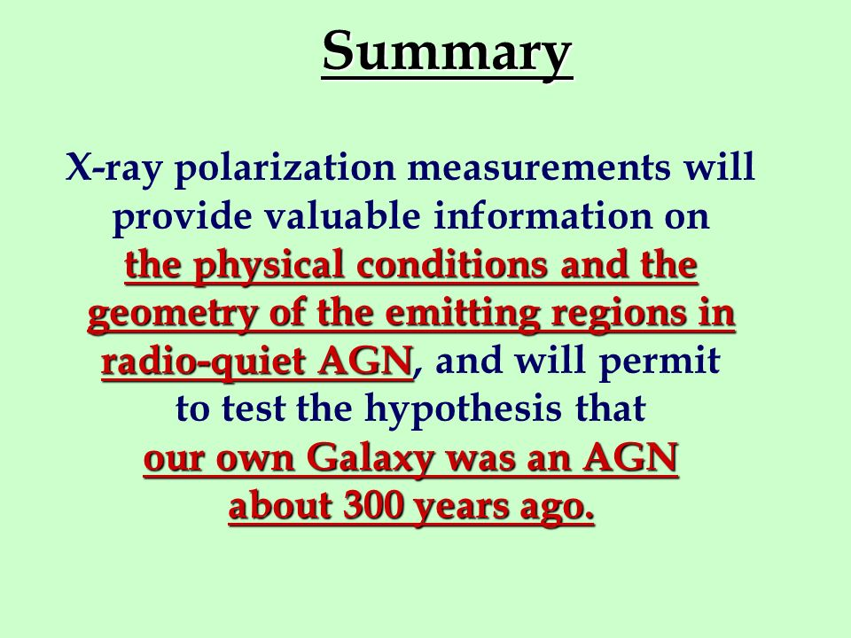 Summary X-ray polarization measurements will provide valuable information on. the physical conditions and the.