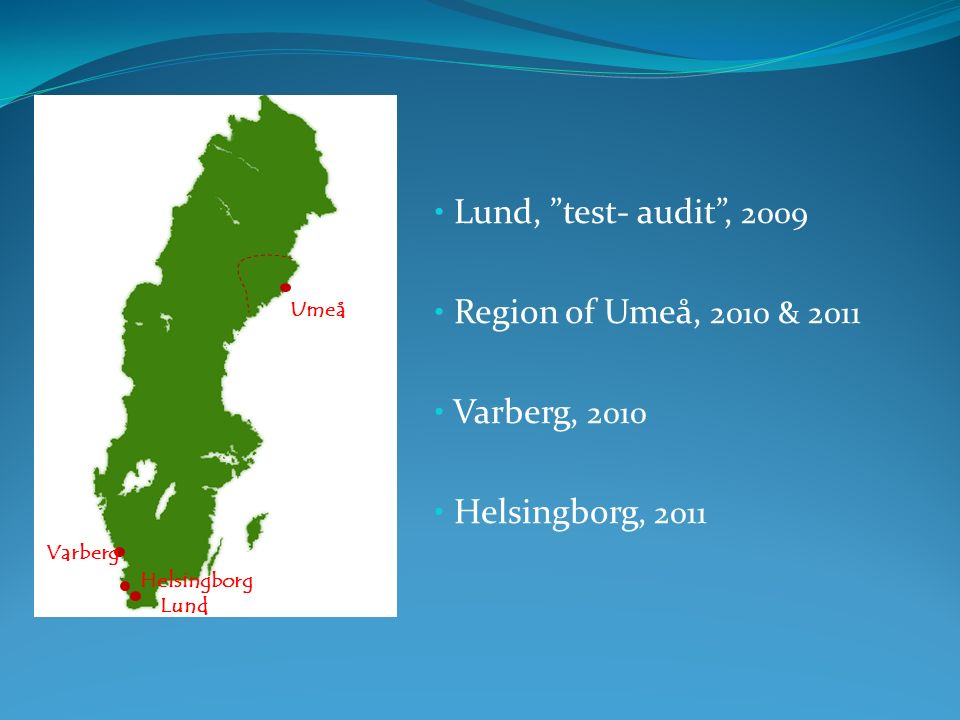 Lund, test- audit , 2009 Region of Umeå, 2010 & 2011 Varberg, 2010