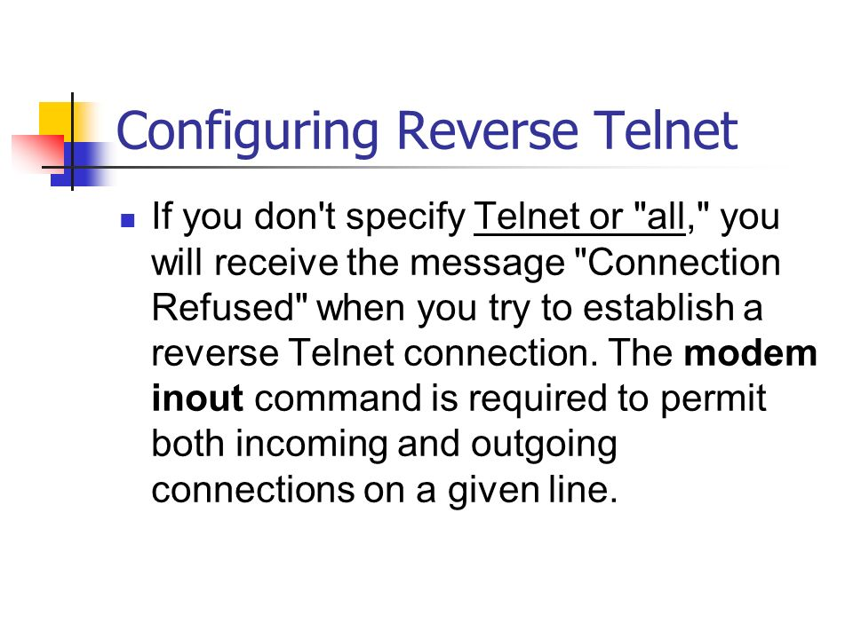 Reverse Telnet Once you have physically connected a modem to
