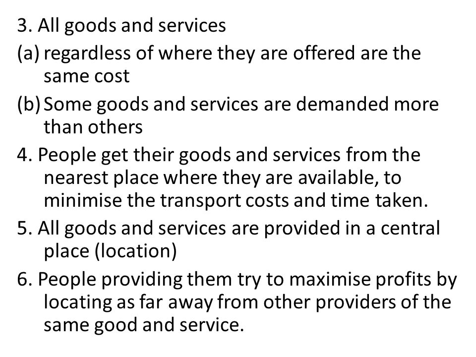 3. All goods and services regardless of where they are offered are the same cost. Some goods and services are demanded more than others.