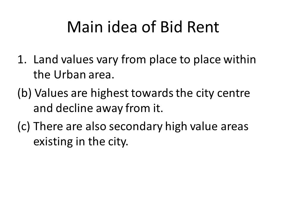 Main idea of Bid Rent Land values vary from place to place within the Urban area.