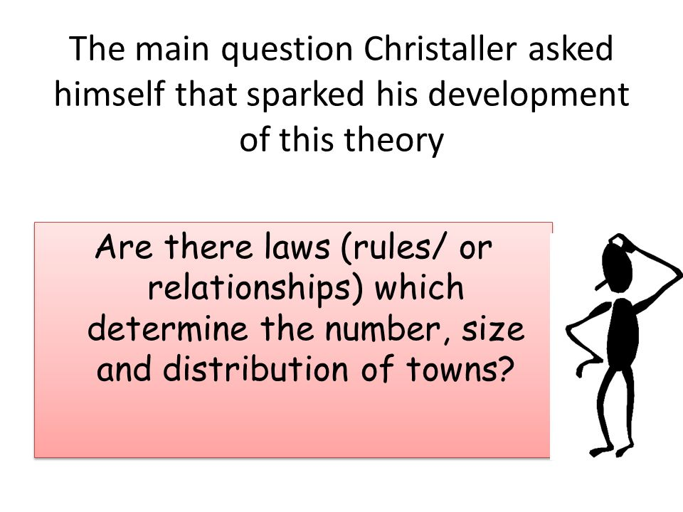 The main question Christaller asked himself that sparked his development of this theory