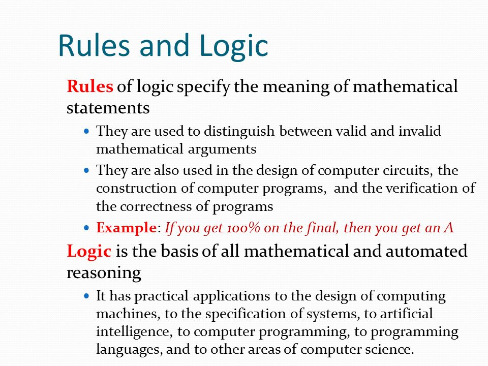 Rules and Logic Rules of logic specify the meaning of mathematical statements.