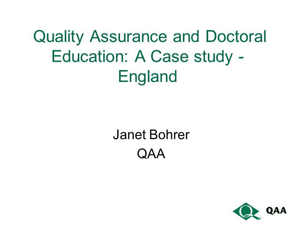 Quality Assurance and Doctoral Education: A Case study -England