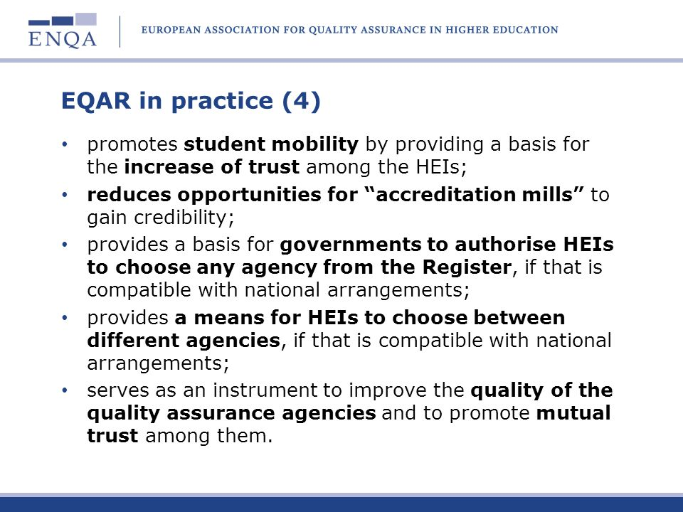 EQAR in practice (4) promotes student mobility by providing a basis for the increase of trust among the HEIs;