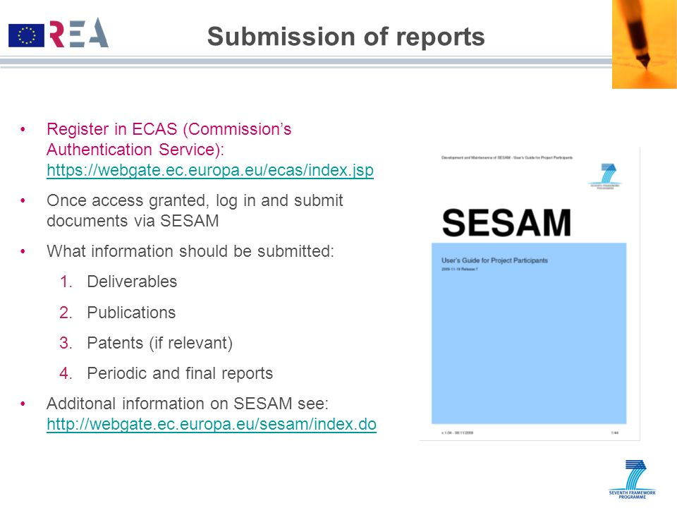 Submission of reports Register in ECAS (Commission's Authentication Service): https://webgate.ec.europa.eu/ecas/index.jsp.