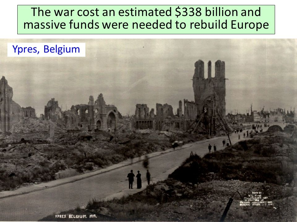 The war cost an estimated $338 billion and massive funds were needed to rebuild Europe