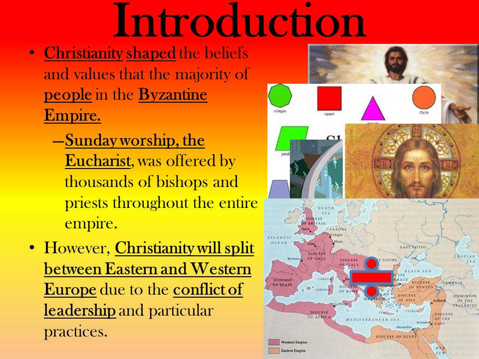 Introduction Christianity shaped the beliefs and values that the majority of people in the Byzantine Empire.