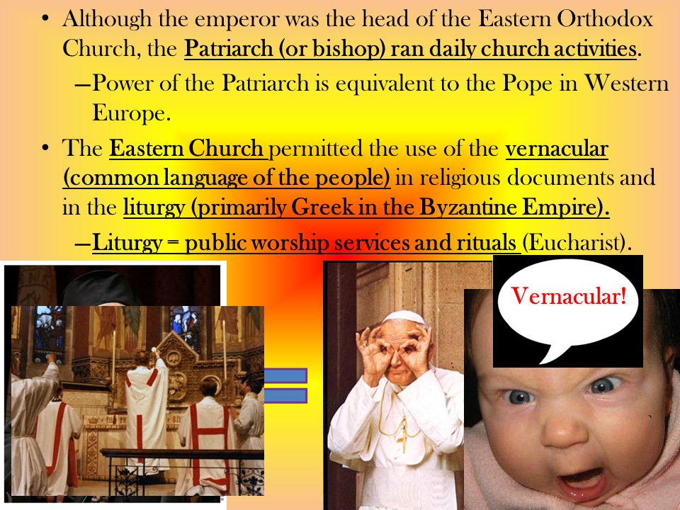 Although the emperor was the head of the Eastern Orthodox Church, the Patriarch (or bishop) ran daily church activities.