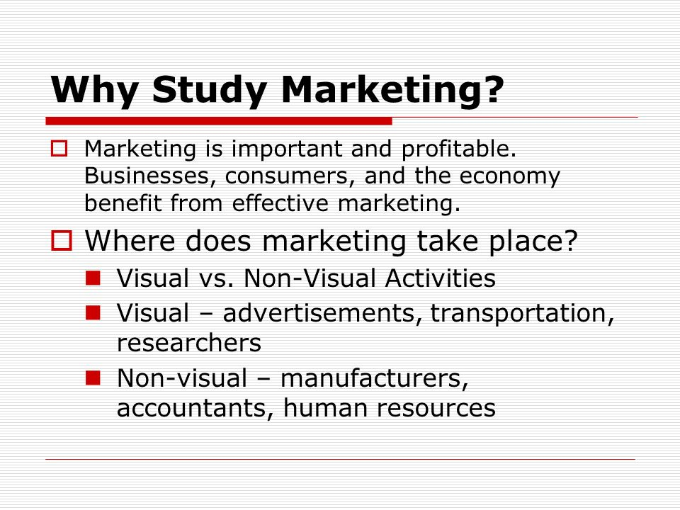 Why Study Marketing Where does marketing take place