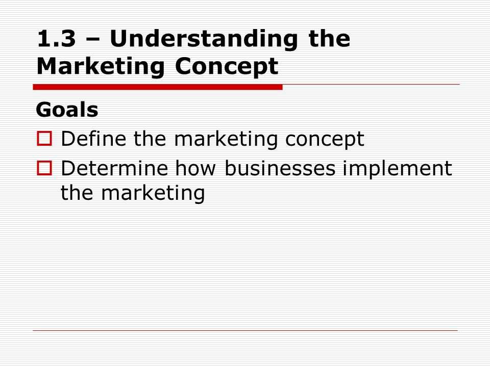 1.3 – Understanding the Marketing Concept