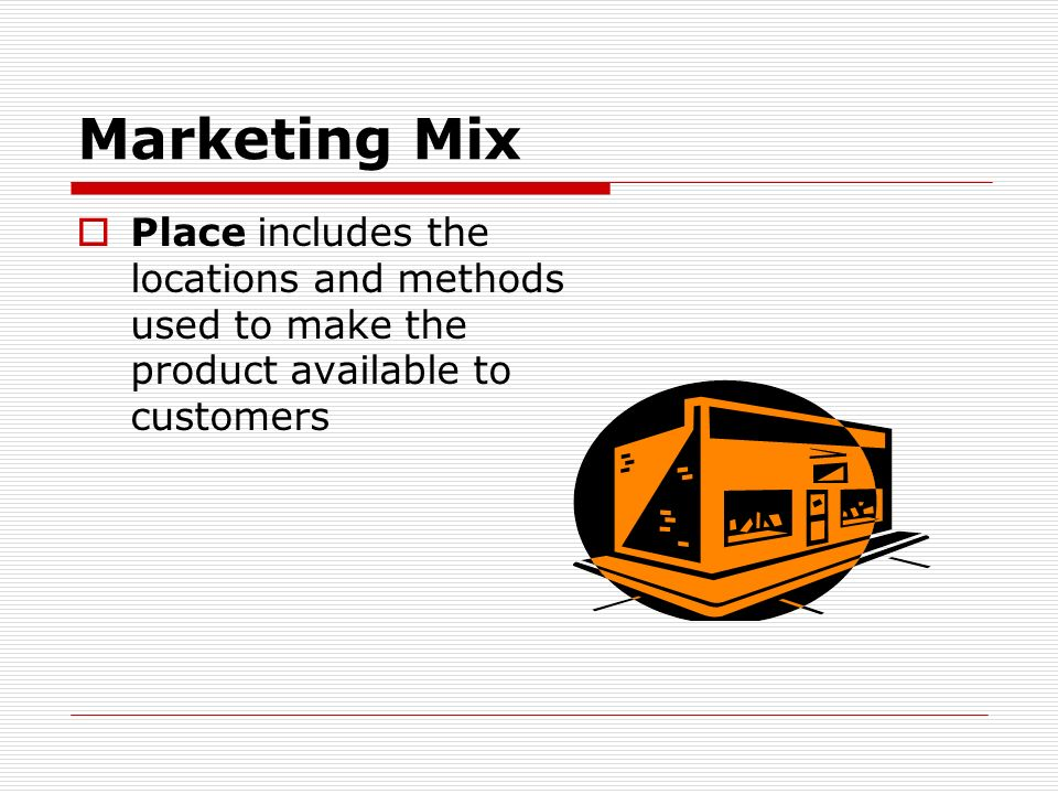 Marketing Mix Place includes the locations and methods used to make the product available to customers.
