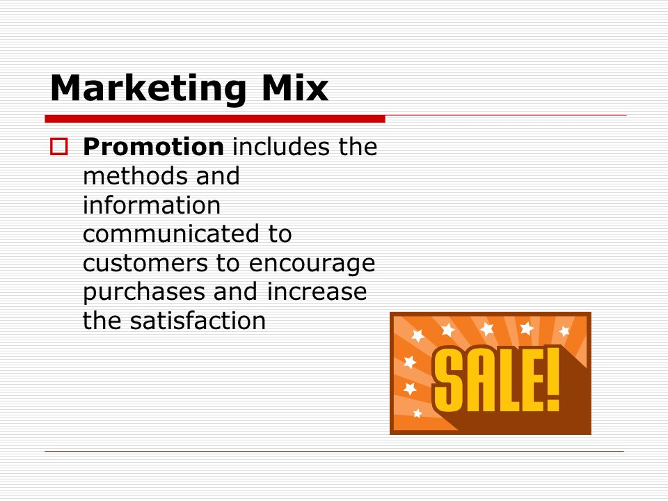 Marketing Mix Promotion includes the methods and information communicated to customers to encourage purchases and increase the satisfaction.