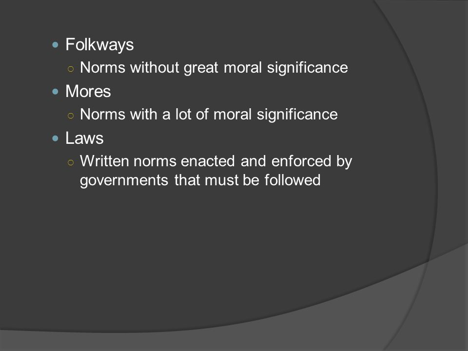 Folkways Mores Laws Norms without great moral significance