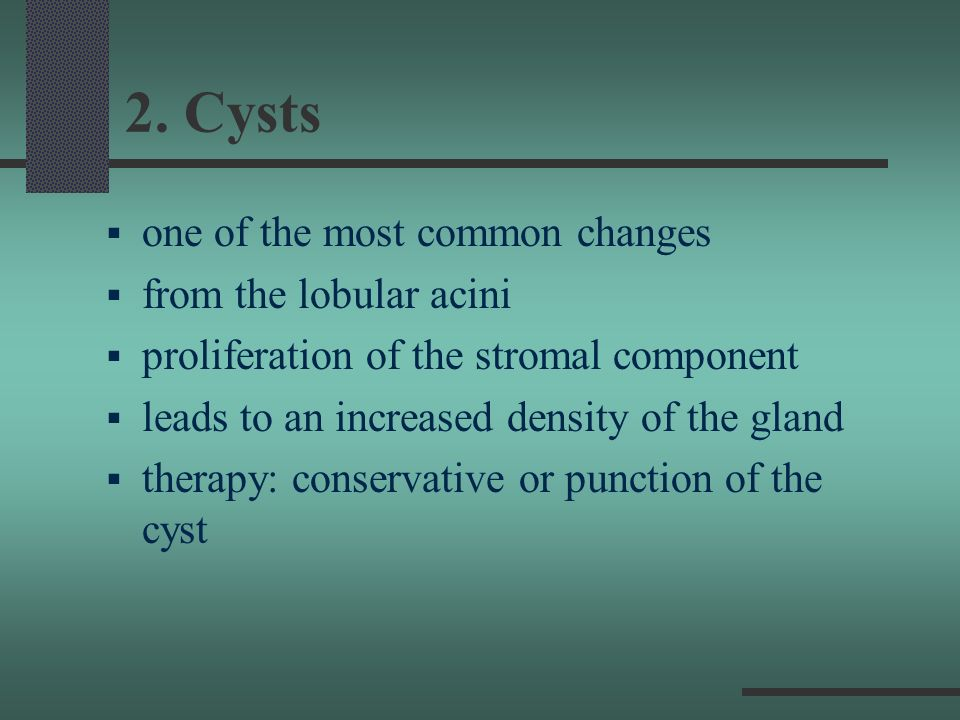 2. Cysts one of the most common changes from the lobular acini